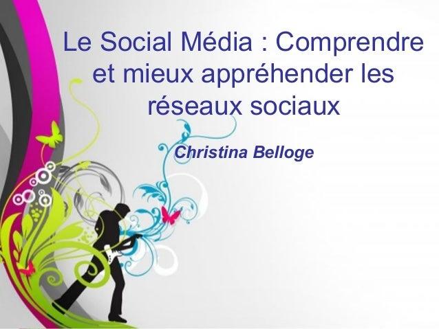 Le Social Média : Comprendre  et mieux appréhender les      réseaux sociaux        Christina Belloge       Free Powerpoint...
