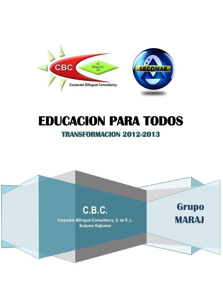 EDUCACION PARA TODOS    TRANSFORMACION 2012-2013                C.B.C.                           Grupo  Corporate Bilingua...