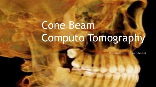 Dr.Rabab Khursheed Cone Beam Computo Tomography