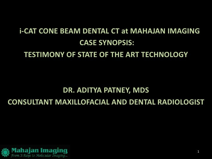i-CAT CONE BEAM DENTAL CT at MAHAJAN IMAGING                 CASE SYNOPSIS:    TESTIMONY OF STATE OF THE ART TECHNOLOGY   ...
