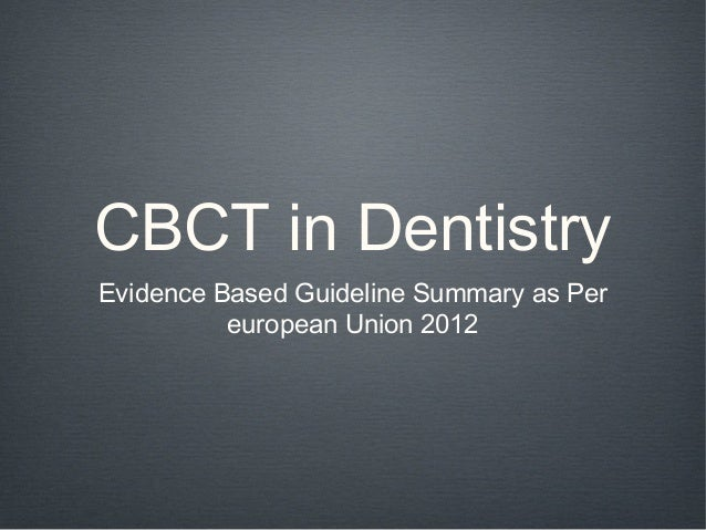 CBCT in DentistryEvidence Based Guideline Summary as Per          european Union 2012