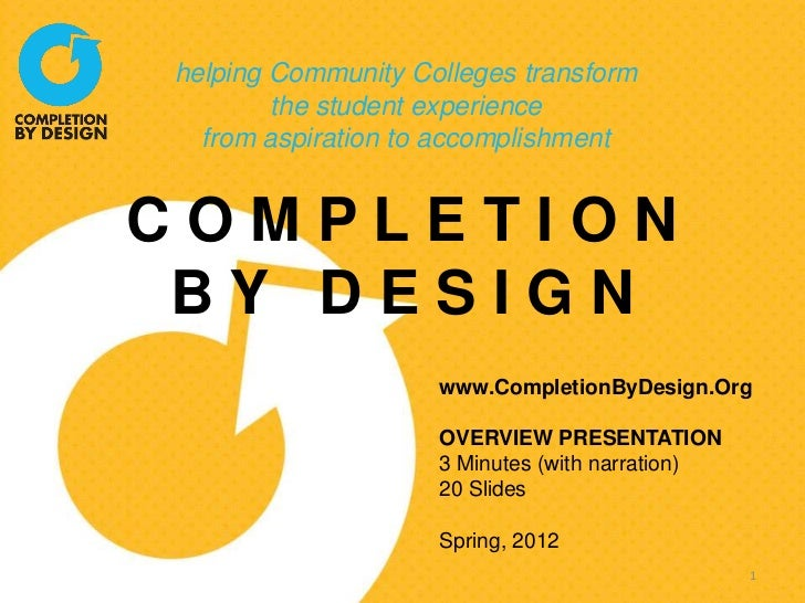 helping Community Colleges transform        the student experience  from aspiration to accomplishmentCOMPLETION BY DESIGN ...