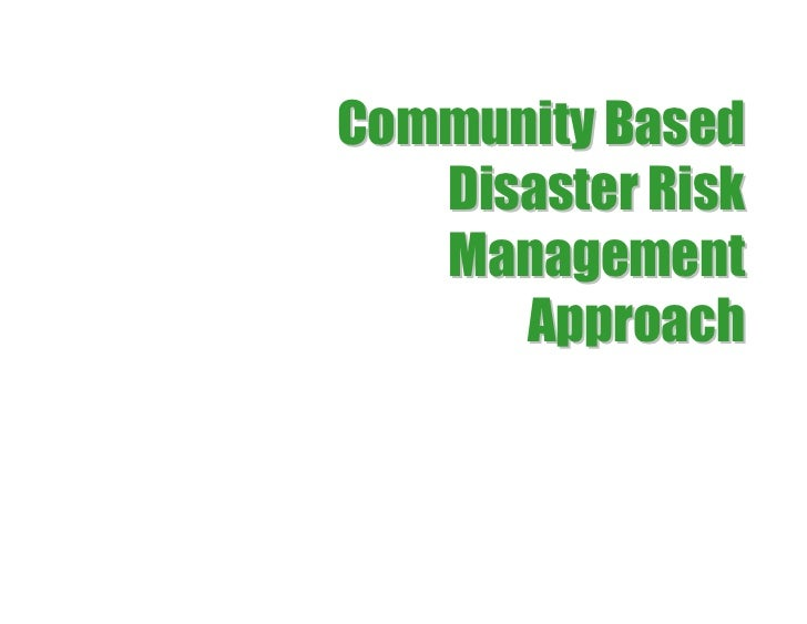 Community Based   Disaster Risk   Management      Approach