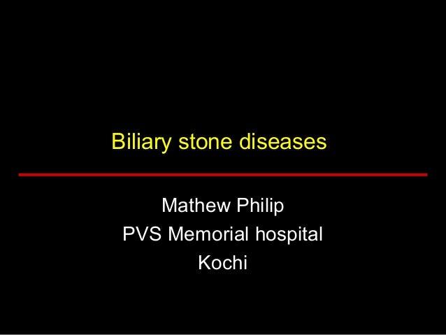 Biliary stone diseases Mathew Philip PVS Memorial hospital Kochi