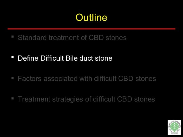 Endoscopic technical difficulty of CBD Stones  Older age (>65 years)  Previous gastrojejunostomy  Larger CBD stone (≥ 1...