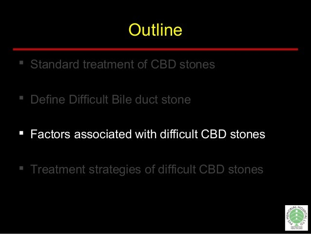 Outline  Standard treatment of CBD stones  Define Difficult Bile duct stone  Factors associated with difficult CBD ston...