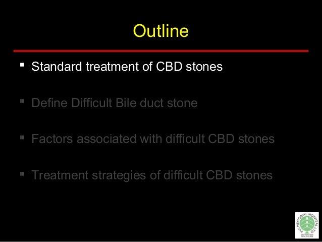 Standard treatment of CBD stnes