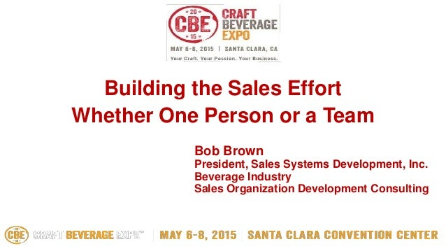 Bob Brown President, Sales Systems Development, Inc. Beverage Industry Sales Organization Development Consulting Building ...