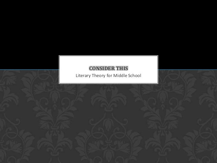Literary Theory for Middle School<br />Consider this<br />