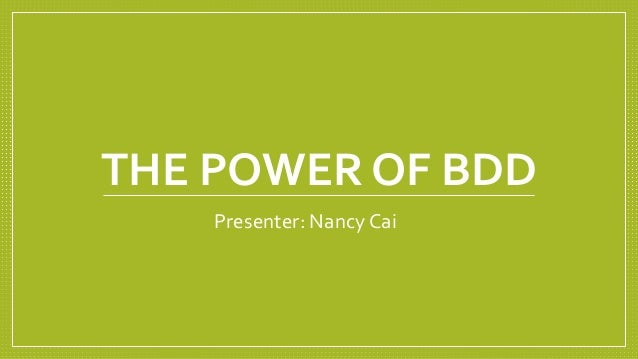 THE POWER OF BDD Presenter: Nancy Cai