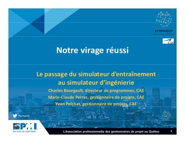 1 Notre virage réussi Le passage du simulateur d'entraînement au simulateur d'ingénierie Charles Bourgault, directeur de p...
