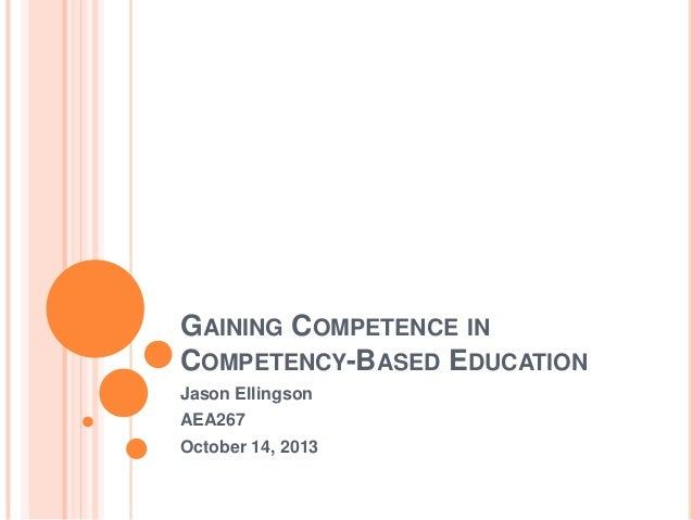 GAINING COMPETENCE IN COMPETENCY-BASED EDUCATION Jason Ellingson AEA267 October 14, 2013