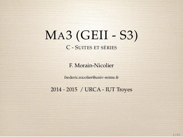 MA3 (GEII - S3)  C - SUITES ET SÉRIES  F. Morain-Nicolier  frederic.nicolier@univ-reims.fr  2014 - 2015 / URCA - IUT Troye...