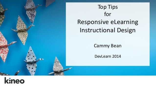 Top Tips  for  Responsive eLearning  Instructional Design  Cammy Bean  DevLearn 2014