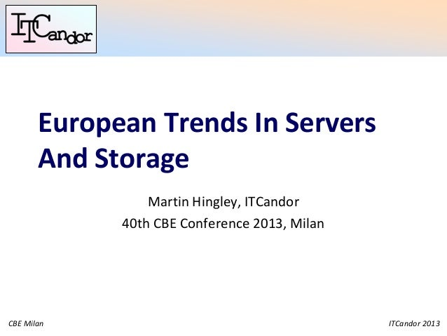ITCandor 2013CBE Milan European Trends In Servers And Storage Martin Hingley, ITCandor 40th CBE Conference 2013, Milan
