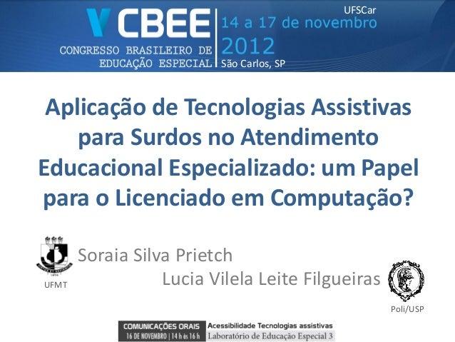UFSCar                         São Carlos, SP Aplicação de Tecnologias Assistivas    para Surdos no AtendimentoEducacional...