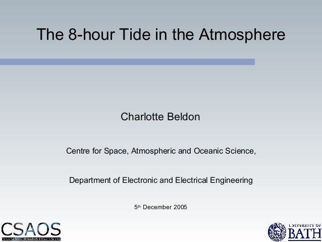 The 8-hour Tide in the Atmosphere Charlotte Beldon Centre for Space, Atmospheric and Oceanic Science, Department of Electr...