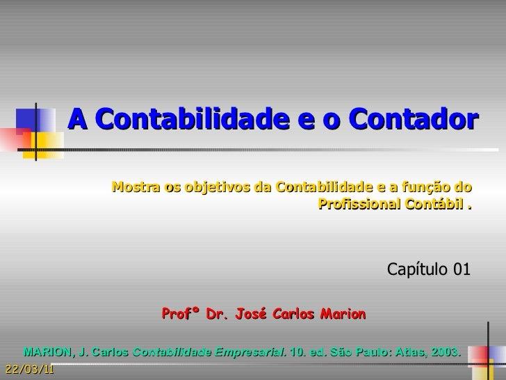 A Contabilidade e o Contador Mostra os objetivos da Contabilidade e a função do Profissional Contábil . Capítulo 01