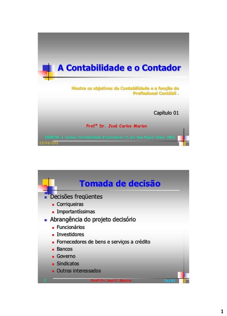 A Contabilidade e o Contador                 Mostra os objetivos da Contabilidade e a função do                           ...