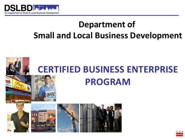 Department of Small and Local Business Development CERTIFIED BUSINESS ENTERPRISE PROGRAM