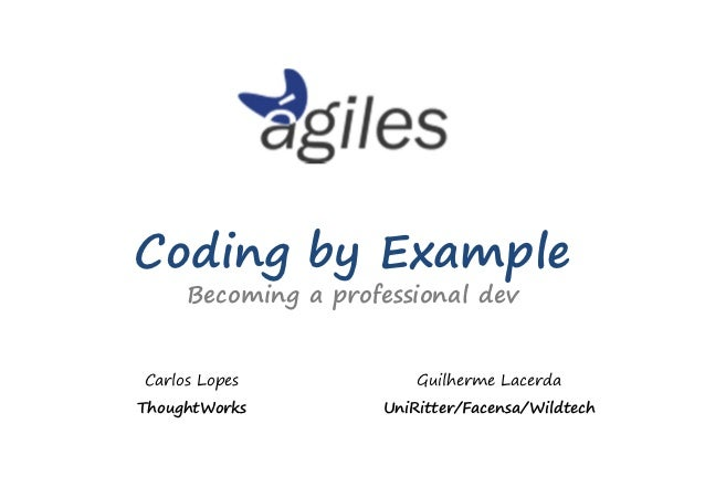 Coding by Example     Becoming a professional devCarlos Lopes            Guilherme LacerdaThoughtWorks        UniRitter/Fa...