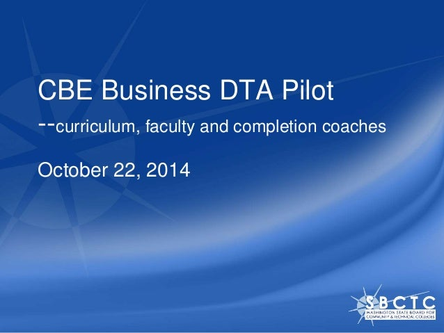 CBE Business DTA Pilot  --curriculum, faculty and completion coaches  October 22, 2014