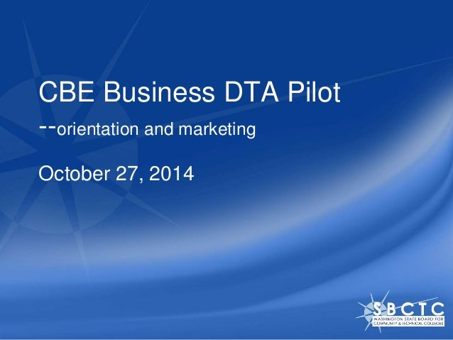 CBE Business DTA Pilot  --orientation and marketing  October 27, 2014