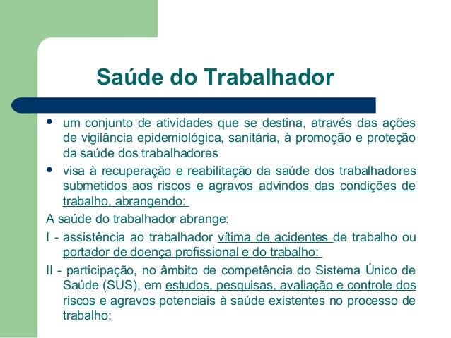 Saúde do Trabalhador um conjunto de atividades que se destina, através das ações de vigilância epidemiológica, sanitária, ...