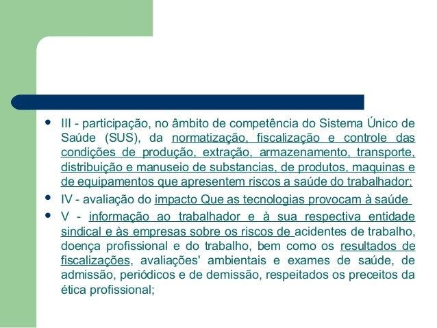      III - participação, no âmbito de competência do Sistema Único de Saúde (SUS), da normatização, fiscalização e cont...