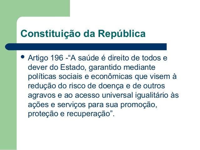"""Constituição da República  Artigo  196 -""""A saúde é direito de todos e dever do Estado, garantido mediante políticas socia..."""