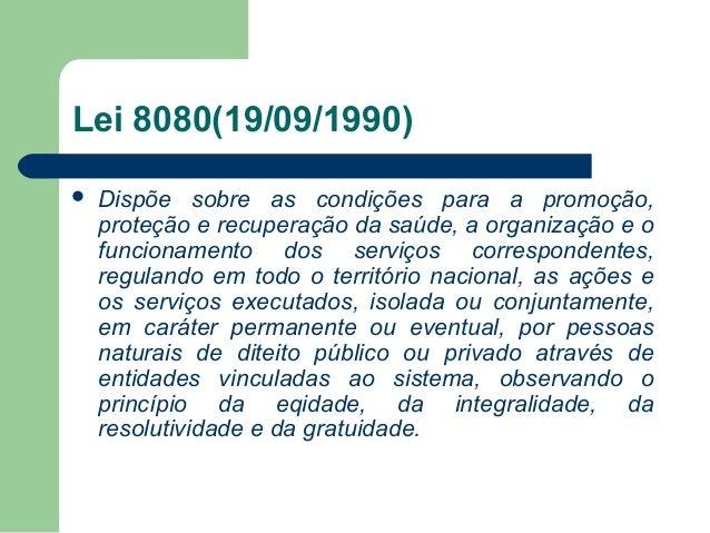 Lei 8080(19/09/1990)   Dispõe sobre as condições para a promoção, proteção e recuperação da saúde, a organização e o func...