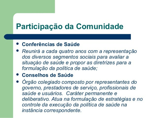 Participação da Comunidade       Conferências de Saúde Reunirá a cada quatro anos com a representação dos diversos seg...