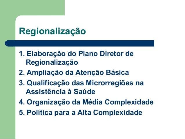 Regionalização 1. Elaboração do Plano Diretor de Regionalização 2. Ampliação da Atenção Básica 3. Qualificação das Microrr...