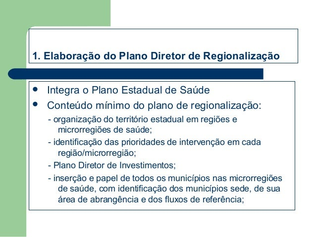 1. Elaboração do Plano Diretor de Regionalização    Integra o Plano Estadual de Saúde Conteúdo mínimo do plano de region...