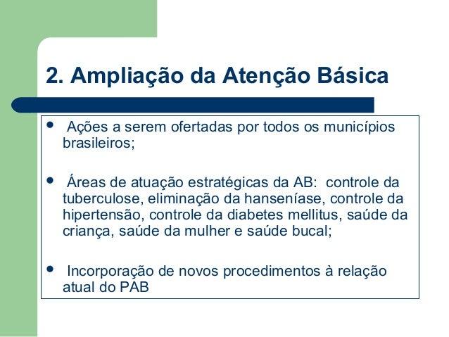 2. Ampliação da Atenção Básica   Ações a serem ofertadas por todos os municípios brasileiros;    Áreas de atuação estrat...
