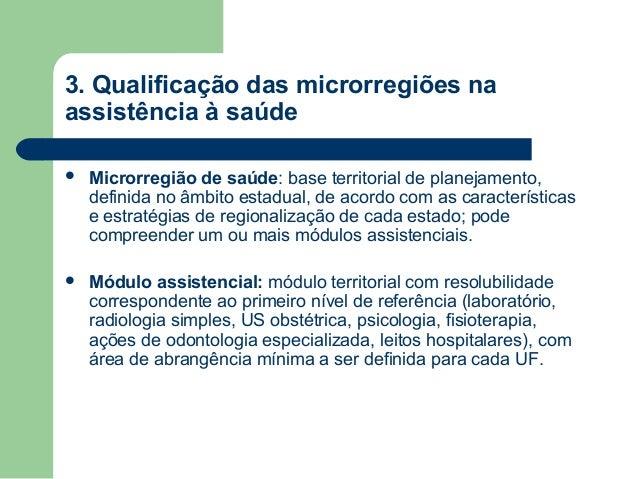 3. Qualificação das microrregiões na assistência à saúde   Microrregião de saúde: base territorial de planejamento, defin...