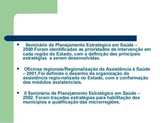   ISeminário de Planejamento Estratégico em Saúde – 2000.Foram identificadas as prioridades de intervenção em cada região...