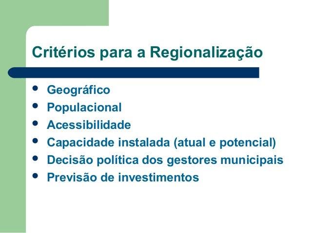 Critérios para a Regionalização        Geográfico Populacional Acessibilidade Capacidade instalada (atual e potencia...