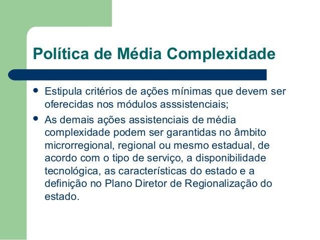 Política de Alta Complexidade Cabe ao MS: a) definição de normas nacionais;  b) controle do cadastro nacional de prestador...