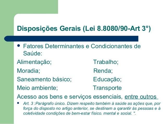 Disposições Gerais (Lei 8.8080/90-Art 3°) Fatores Determinantes e Condicionantes de Saúde: Alimentação; Trabalho; Moradia;...