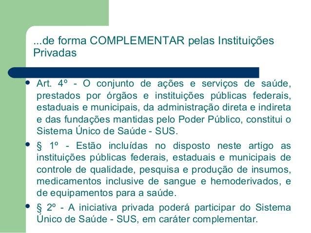 ...de forma COMPLEMENTAR pelas Instituições Privadas       Art. 4º - O conjunto de ações e serviços de saúde, prestados...