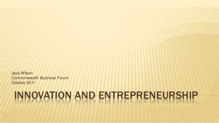 Jeya WilsonCommonwealth Business ForumOctober 2011 INNOVATION AND ENTREPRENEURSHIP