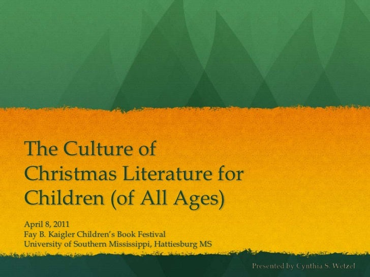 The Culture of Christmas Literature for Children (of All Ages) <br />April 8, 2011<br />Fay B. Kaigler Children's Book Fes...