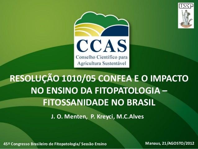 RESOLUÇÃO 1010/05 CONFEA E O IMPACTO       NO ENSINO DA FITOPATOLOGIA –         FITOSSANIDADE NO BRASIL                   ...