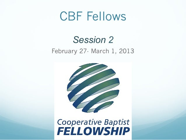 CBF Fellows      Session 2February 27- March 1, 2013