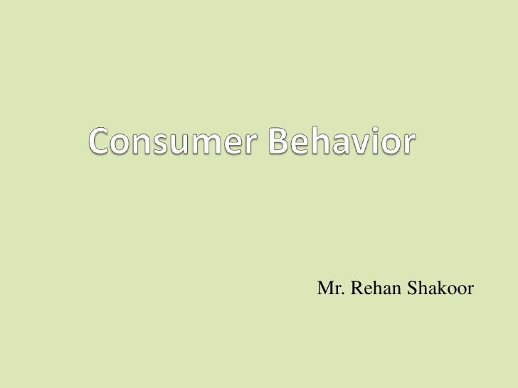 Consumer Behavior<br />Mr. RehanShakoor<br />1<br />
