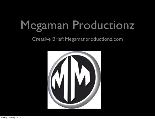 Megaman Productionz Creative Brief: Megamanproductionz.com  Sunday, January 19, 14