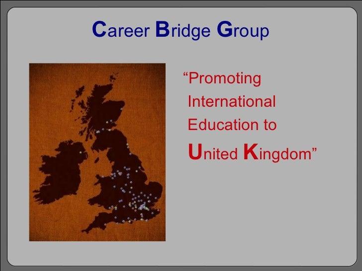 "C areer   B ridge   G roup "" Promoting  International  Education to  U nited  K ingdom"""