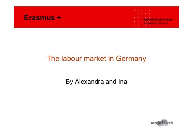 The labour market in Germany By Alexandra and Ina Erasmus +