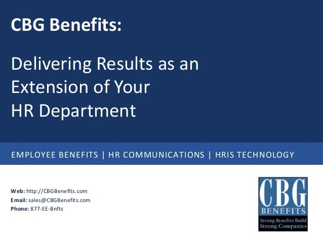 CBG Benefits:Delivering Results as anExtension of YourHR DepartmentEMPLOYEE BENEFITS   HR COMMUNICATIONS   HRIS TECHNOLOGY...